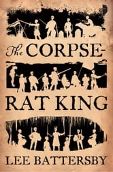 The Corpse Rat King ebook by Lee Battersby