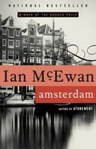 Amsterdam - A Novel ebook by Ian McEwan