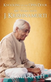 Knocking at the Open Door - My Years with J. Krishnamurti ebook by R. E. Mark Lee