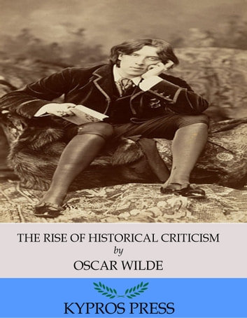 The Rise of Historical Criticism ebook by Oscar Wilde