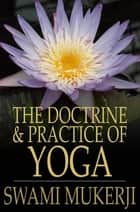 The Doctrine and Practice of Yoga ebook by Swami Mukerji