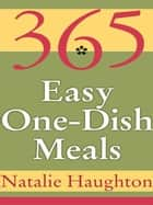 365 Easy One Dish Meals ebook by Natalie Haughton