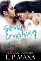 Soul Crushing ebook by L.P. Maxa