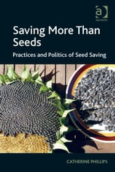 Saving More Than Seeds - Practices and Politics of Seed Saving ebook by Dr Catherine Phillips