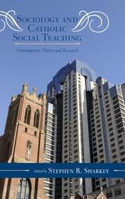 Sociology and Catholic Social Teaching - Contemporary Theory and Research ebook by Stephen R. Sharkey