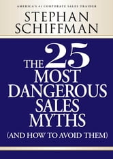 25 Most Dangerous Sales Myths: (And How to Avoid Them) ebook by Stephan Schiffman