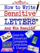 How to Write Sensitive Letters and Win Results! Great for Grievances, Complaints, Corrections and Changes ebook by Patty Ann