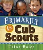 Primarily for Cub Scouts ebook by Trina Boice