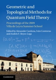 Geometric and Topological Methods for Quantum Field Theory - Proceedings of the 2009 Villa de Leyva Summer School ebook by Alexander Cardona,Iván Contreras,Andrés F. Reyes-Lega