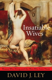 Insatiable Wives - Women Who Stray and the Men Who Love Them ebook by David J. Ley