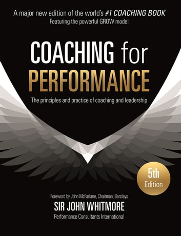 Coaching for Performance - The Principles and Practices of Coaching and Leadership ebook by Sir John Whitmore