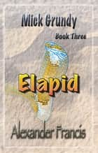 Elapid - Mick Grundy Book 3 ebook by Alexander Francis
