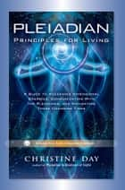 Pleiadian Principles for Living ebook by Christine Day