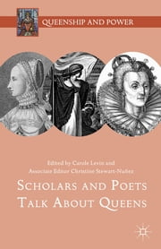 Scholars and Poets Talk About Queens ebook by Carole Levin,Christine Stewart-Nuñez