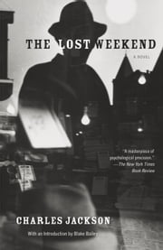 The Lost Weekend ebook by Charles Jackson,Blake Bailey