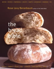 The Bread Bible ebook by Rose Levy Beranbaum,Michael Batterberry,Alan Witschonke