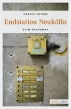 Endstation Neukölln - Kriminalroman ebook by Connie Roters