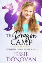 The Dragon Camp ebook by Jessie Donovan