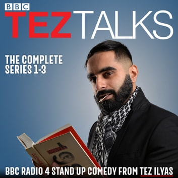 Tez Talks: The Complete Series 1-3 - BBC Radio 4 stand up comedy audiobook by Tez Ilyas
