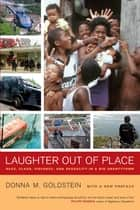 Laughter Out of Place - Race, Class, Violence, and Sexuality in a Rio Shantytown ebook by Donna M. Goldstein