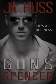 GUNS: The Spencer Book - (Rook and Ronin Spinoff) ebook by J.A. Huss