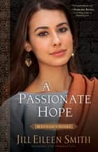 A Passionate Hope (Daughters of the Promised Land Book #4) - Hannah's Story ebook by Jill Eileen Smith