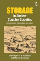 Storage in Ancient Complex Societies - Administration, Organization, and Control ebook by