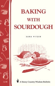 Baking with Sourdough - Storey Country Wisdom Bulletin A-50 ebook by Sara Pitzer