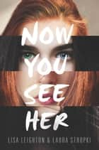 Now You See Her ebook by Lisa Leighton, Laura Stropki