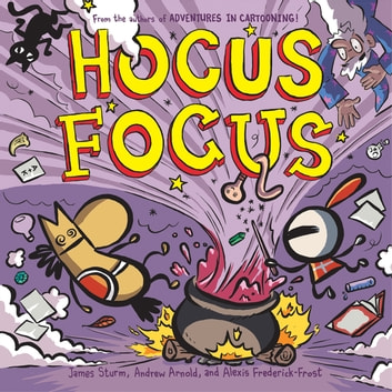 Hocus Focus ebook by James Sturm,Alexis Frederick-Frost,Andrew Arnold