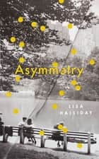 Asymmetry ebook by Lisa Halliday
