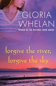 Forgive the River, Forgive the Sky 電子書 by Gloria Whelan