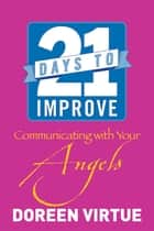 21 Days to Improve Communicating with Your Angels ebook by