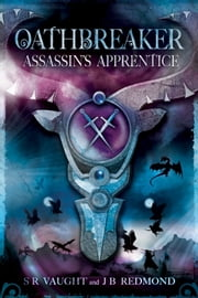 Assassin's Apprentice: Oathbreaker - Oathbreaker ebook by S R Vaught,J B Redmond