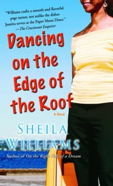Dancing on the Edge of the Roof - A Novel ebook by Sheila Williams