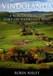 Vindolanda - A Roman Frontier Fort on Hadrian's Wall ebook by Robin Birley