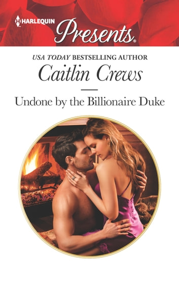 Undone by the Billionaire Duke ebook by Caitlin Crews