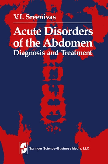 Acute Disorders of the Abdomen - Diagnosis and Treatment ebook by V.I. Sreenivas