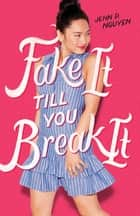 Fake It Till You Break It ebook by Jenn P. Nguyen