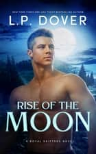Rise of the Moon ebook by L.P. Dover