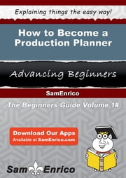 How to Become a Production Planner - How to Become a Production Planner ebook by Kitty Hibbard