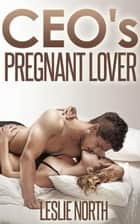 CEO's Pregnant Lover - The Denver Men, #1 ebook by Leslie North