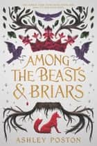 Among the Beasts & Briars 電子書 by Ashley Poston