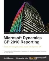 Microsoft Dynamics GP 2010 Reporting ebook by Christopher Liley, David Duncan