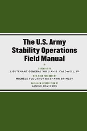 The U.S. Army Stability Operations Field Manual - U.S. Army Field Manual No. 3-07 ebook by Michèle Flournoy, Shawn Brimley, Janine Davidson,...
