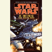 Star Wars: X-Wing: The Bacta War - Book 4 audiobook by Michael A. Stackpole