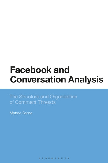 Facebook and Conversation Analysis - The Structure and Organization of Comment Threads ebook by Dr Matteo Farina