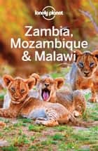 Lonely Planet Zambia, Mozambique & Malawi ebook by