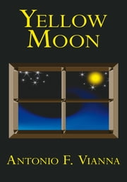 Yellow Moon ebook by Antonio F. Vianna