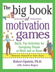 The Big Book of Motivation Games ebook by Robert Epstein,Jessica Rogers